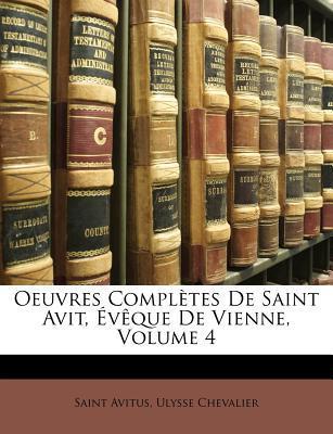 Oeuvres Completes de Saint Avit, Eveque de Vienne, Volume 4