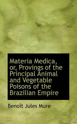 Materia Medica, Or, Provings of the Principal Animal and Vegetable Poisons of the Brazilian Empire