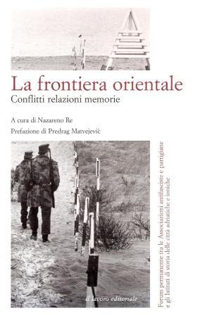 La frontiera orientale. Conflitti, relazioni, memorie. Atti del Convegno internazionale (Ancona, 10 febbraio 2007)