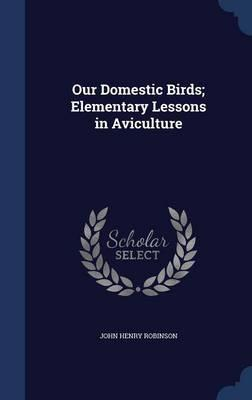 Our Domestic Birds; ...