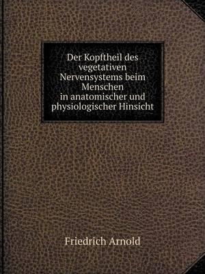 Der Kopftheil Des Vegetativen Nervensystems Beim Menschen in Anatomischer Und Physiologischer Hinsicht