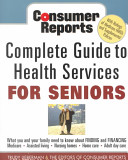 Consumer reports complete guide to health services for seniors