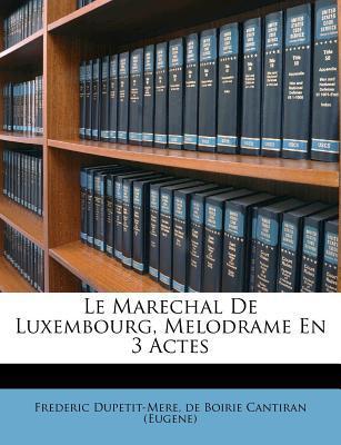 Le Marechal de Luxembourg, Melodrame En 3 Actes