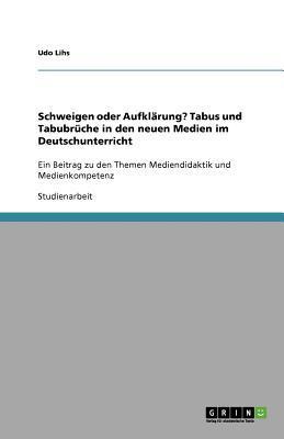 Schweigen oder Aufklärung?  Tabus und Tabubrüche in den neuen Medien im Deutschunterricht