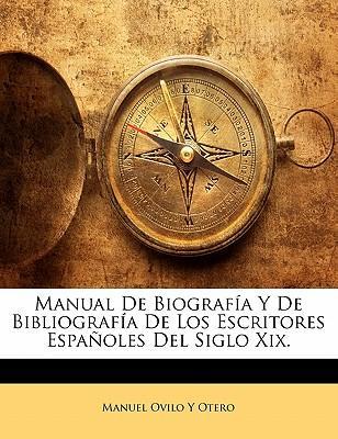 Manual De Biografía Y De Bibliografía De Los Escritores Españoles Del Siglo Xix.