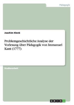 Problemgeschichtliche Analyse der Vorlesung über Pädagogik von Immanuel Kant (1777)