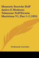 Memorie Storiche Dell' Antico E Moderno Telamone Nell'etruria Marittima V1, Part 1-2 (1824)
