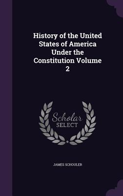 History of the United States of America Under the Constitution, Volume 2