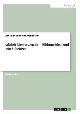Adolph Diesterweg. Sein Bildungsideal und sein Scheitern