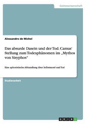 """Das absurde Dasein und der Tod. Camus' Stellung zum Todesphänomen im """"Mythos von Sisyphos"""""""