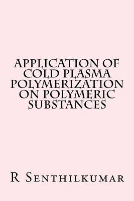 Application of Cold Plasma Polymerization on Polymeric Substances