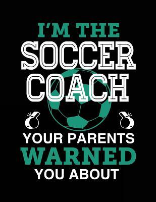 I'm the Soccer Coach Your Parents Warned You About
