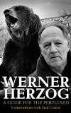 Werner Herzog : A Guide for the Perplexed