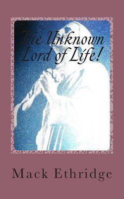 The Unknown Lord of Life!