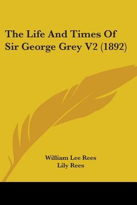 The Life And Times Of Sir George Grey