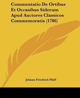 Commentatio De Ortibus Et Occasibus Siderum Apud Auctores Classicos Commemoratis