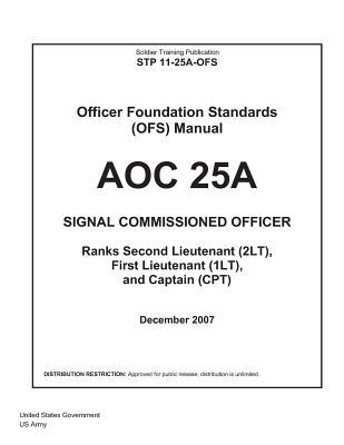 Soldier Training Publication STP 11-25A-OFS Officer Foundation Standards Manual AOC 25a Signal Commissioned Officer