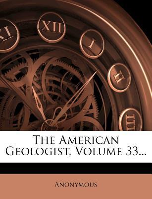 The American Geologist, Volume 33...