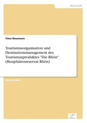"""Tourismusorganisation und Destinationsmanagement des Tourismusproduktes """"Die Rhön"""" (Biosphärenreservat Rhön)"""