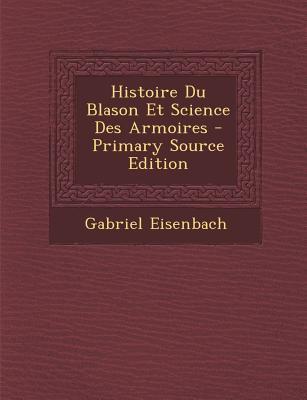 Histoire Du Blason Et Science Des Armoires