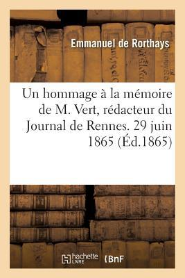 Un Hommage a la Mémoire de M. Vert, Redacteur du Journal de Rennes. 29 Juin 1865