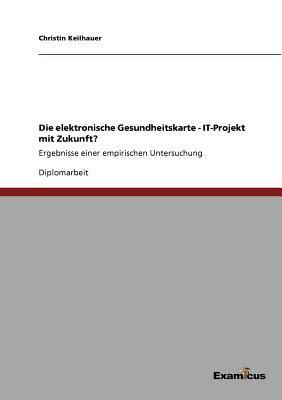 Die elektronische Gesundheitskarte - IT-Projekt mit Zukunft?