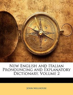 New English and Italian Pronouncing and Explanatory Dictionary, Volume 2