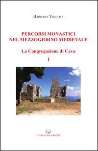 Percorsi monastici nel Mezzogiorno medievale. La congregazione di Cava