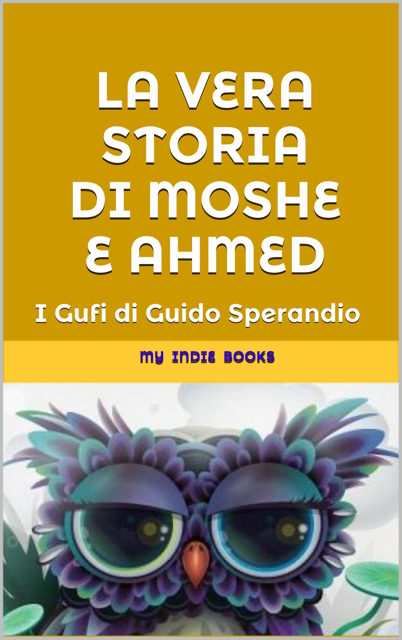 La vera storia di Moshe e Ahmed (Quando un'amicizia è più forte di ogni guerra)