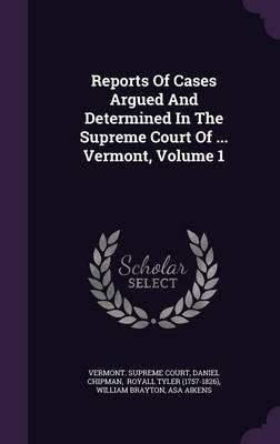 Reports of Cases Argued and Determined in the Supreme Court of ... Vermont, Volume 1