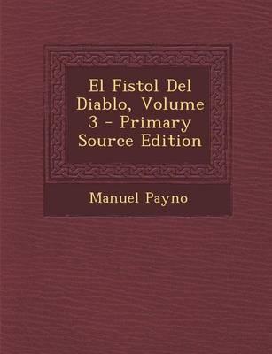 El Fistol del Diablo, Volume 3 - Primary Source Edition