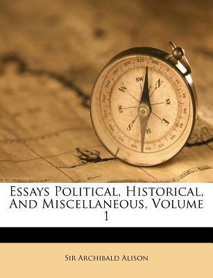 Essays Political, Historical, and Miscellaneous, Volume 1