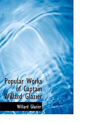 Popular Works of Captain Willard Glazier