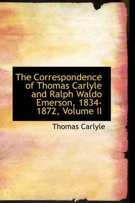 The Correspondence of Thomas Carlyle and Ralph Waldo Emerson, 1834-1872, Volume II