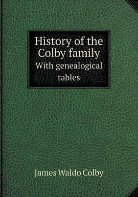 History of the Colby Family with Genealogical Tables