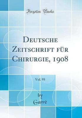 Deutsche Zeitschrift für Chirurgie, 1908, Vol. 95 (Classic Reprint)