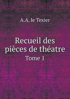 Recueil Des Pieces de Theatre Tome 1