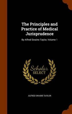 The Principles and Practice of Medical Jurisprudence