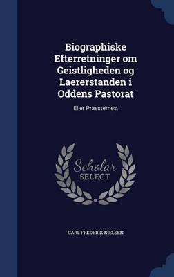 Biographiske Efterretninger Om Geistligheden Og Laererstanden I Oddens Pastorat