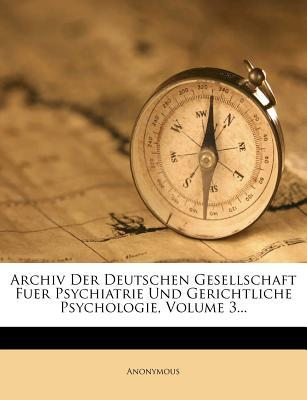 Archiv Der Deutschen Gesellschaft Fuer Psychiatrie Und Gerichtliche Psychologie, Volume 3...