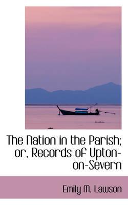 The Nation in the Parish; Or, Records of Upton-on-severn