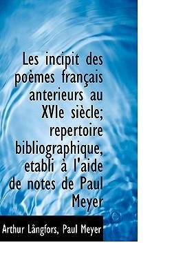 Les Incipit Des Po Mes Fran Ais Ant Rieurs Au Xvie Si Cle; R Pertoire Bibliographique, Tabli L'Ai