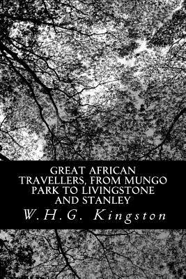 Great African Travellers, from Mungo Park to Livingstone and Stanley