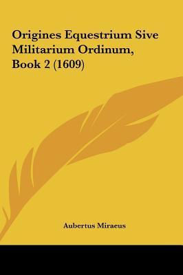 Origines Equestrium Sive Militarium Ordinum, Book 2 (1609)