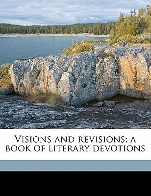 Visions and Revisions; A Book of Literary Devotions