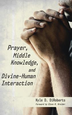 Prayer, Middle Knowledge, and Divine-human Interaction