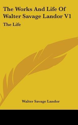 The Works and Life of Walter Savage Landor V1