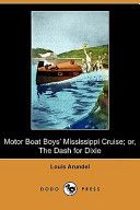 Motor Boat Boys' Mississippi Cruise; Or, the Dash for Dixie (Dodo Press)