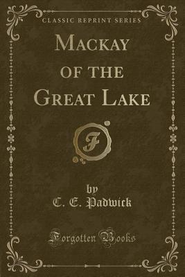 MacKay of the Great Lake (Classic Reprint)