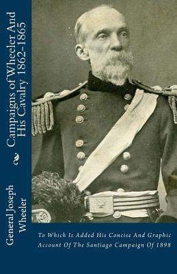 Campaigns of Wheeler and His Cavalry 1862-1865